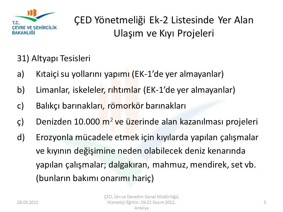 ÇED Yönetmeliği Ek-2 Listesinde Yer Alan Ulaşım ve Kıyı Projeleri 31) Altyapı Tesisleri a)Kıtaiçi su yollarını yapımı (EK-1'de yer almayanlar) b)Liman