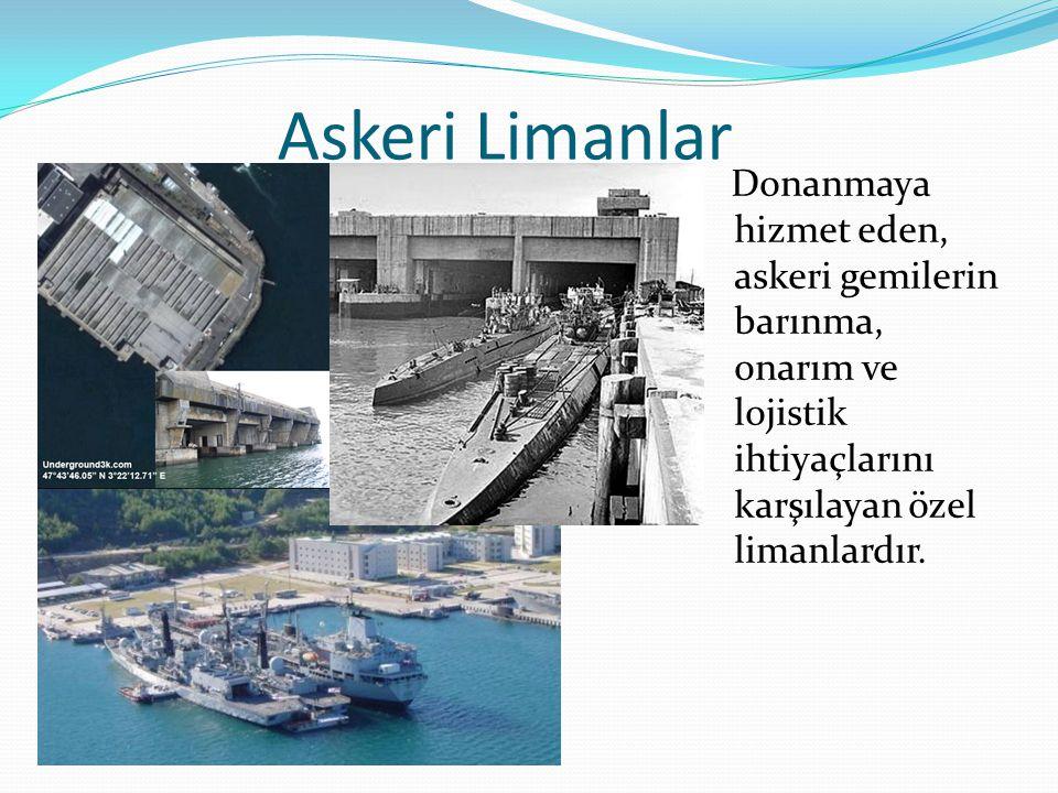 Askeri Limanlar Donanmaya hizmet eden, askeri gemilerin barınma, onarım ve lojistik ihtiyaçlarını karşılayan özel limanlardır.