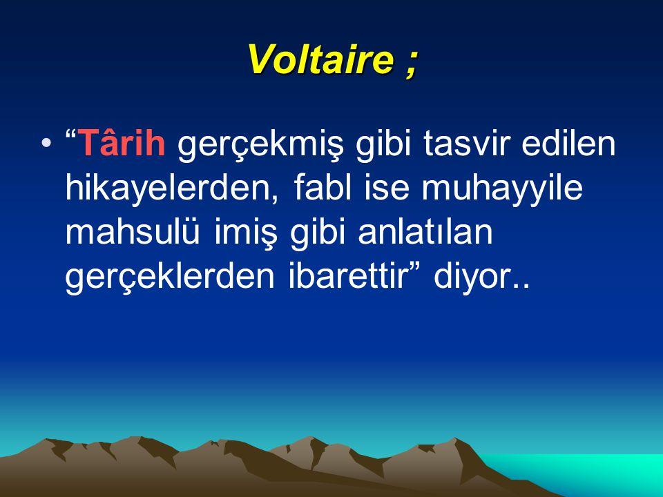 Voltaire ; Târih gerçekmiş gibi tasvir edilen hikayelerden, fabl ise muhayyile mahsulü imiş gibi anlatılan gerçeklerden ibarettir diyor..