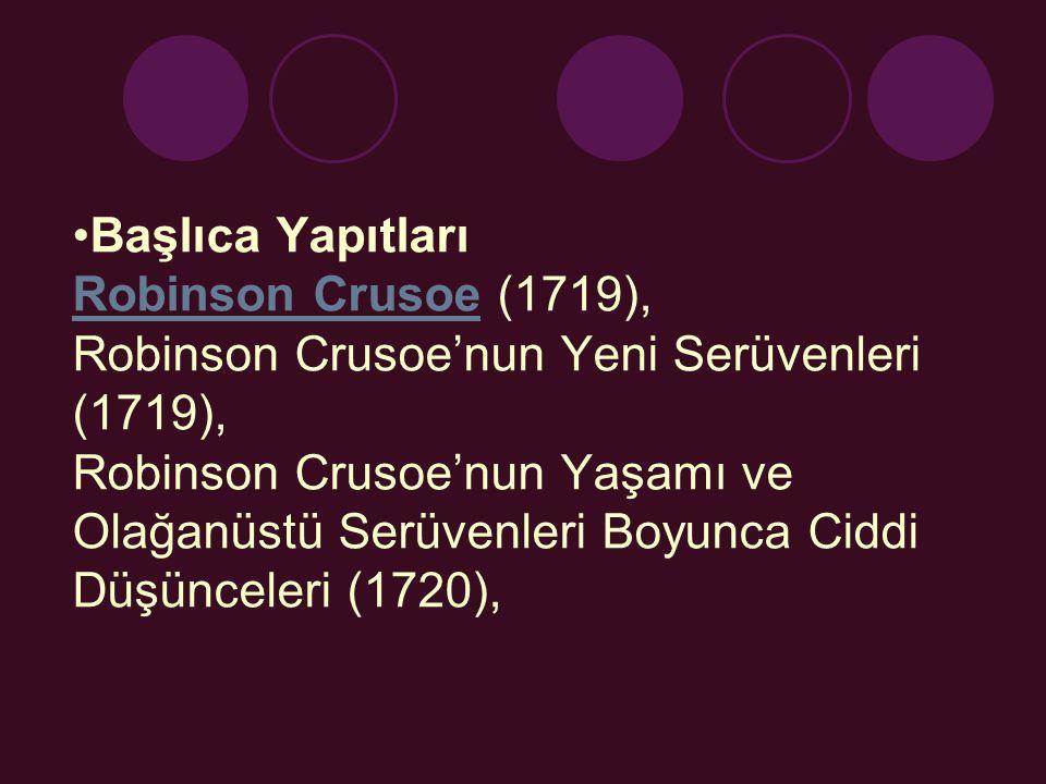 Başlıca Yapıtları Robinson Crusoe (1719), Robinson Crusoe'nun Yeni Serüvenleri (1719), Robinson Crusoe'nun Yaşamı ve Olağanüstü Serüvenleri Boyunca Ciddi Düşünceleri (1720),