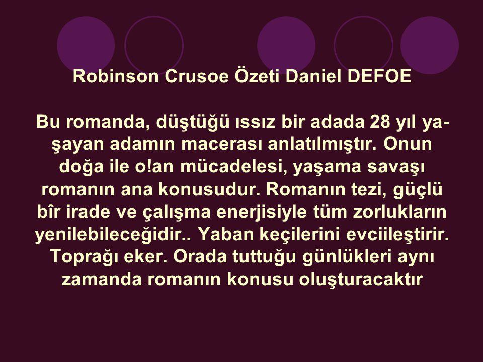 Robinson Crusoe Özeti Daniel DEFOE Bu romanda, düştüğü ıssız bir adada 28 yıl ya şayan adamın macerası anlatılmıştır.