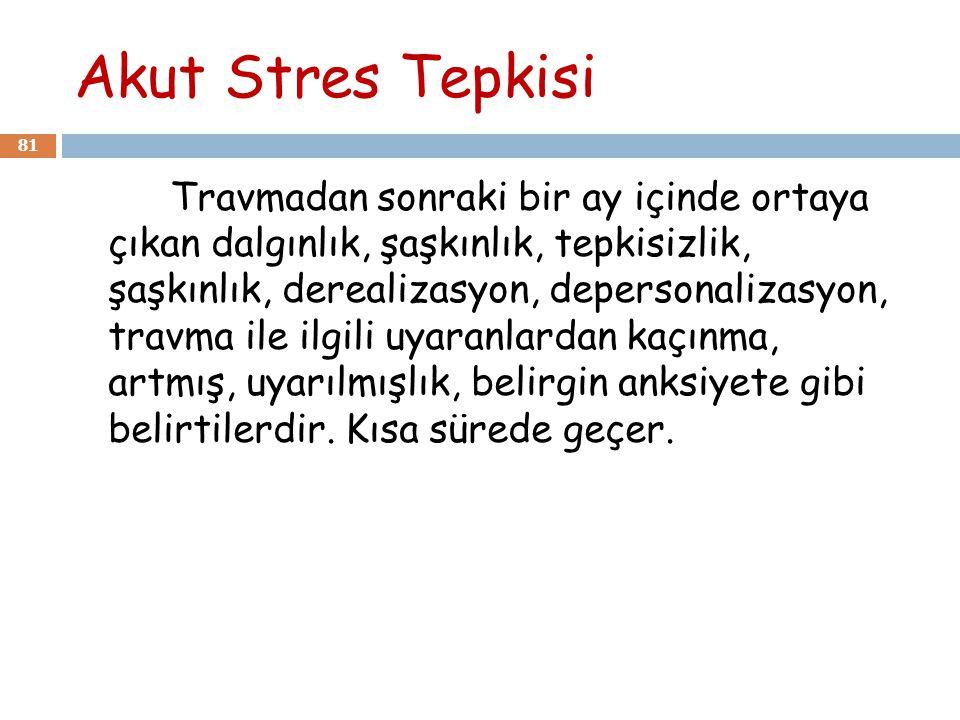 Akut Stres Tepkisi 81 Travmadan sonraki bir ay içinde ortaya çıkan dalgınlık, şaşkınlık, tepkisizlik, şaşkınlık, derealizasyon, depersonalizasyon, tra