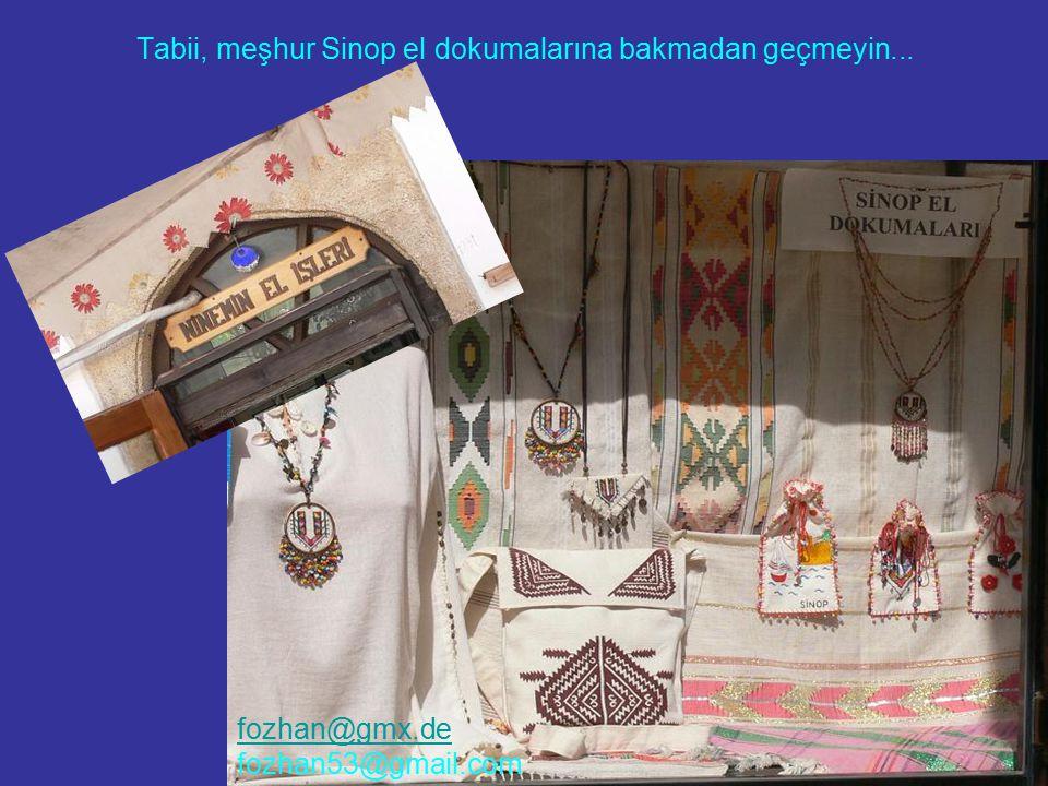 Tabii, meşhur Sinop el dokumalarına bakmadan geçmeyin... fozhan@gmx.de fozhan53@gmail.com