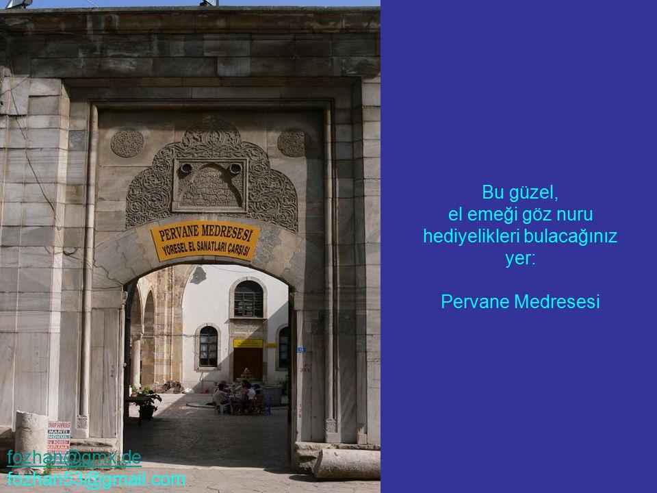 Bu güzel, el emeği göz nuru hediyelikleri bulacağınız yer: Pervane Medresesi fozhan@gmx.de fozhan53@gmail.com