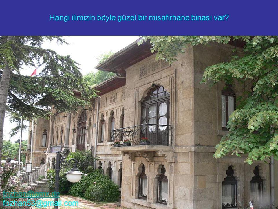 Hangi ilimizin böyle güzel bir misafirhane binası var? fozhan@gmx.de fozhan53@gmail.com