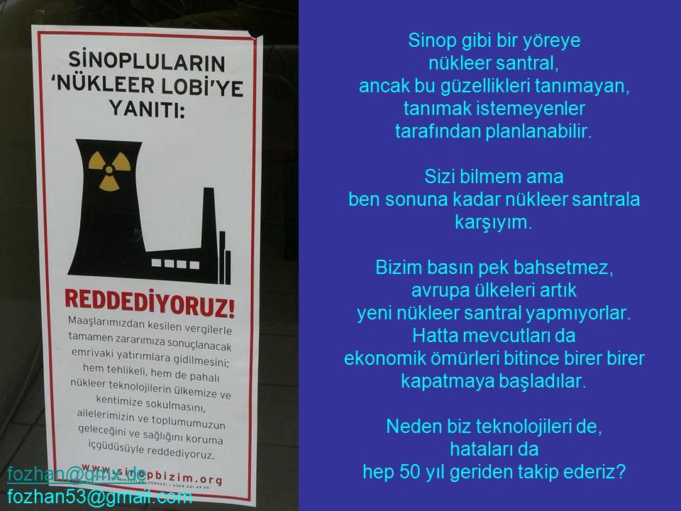Sinop gibi bir yöreye nükleer santral, ancak bu güzellikleri tanımayan, tanımak istemeyenler tarafından planlanabilir. Sizi bilmem ama ben sonuna kada