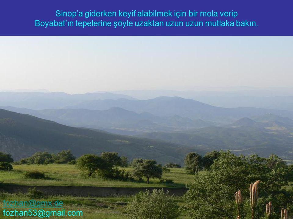 Sinop'a giderken keyif alabilmek için bir mola verip Boyabat'ın tepelerine şöyle uzaktan uzun uzun mutlaka bakın. fozhan@gmx.de fozhan53@gmail.com
