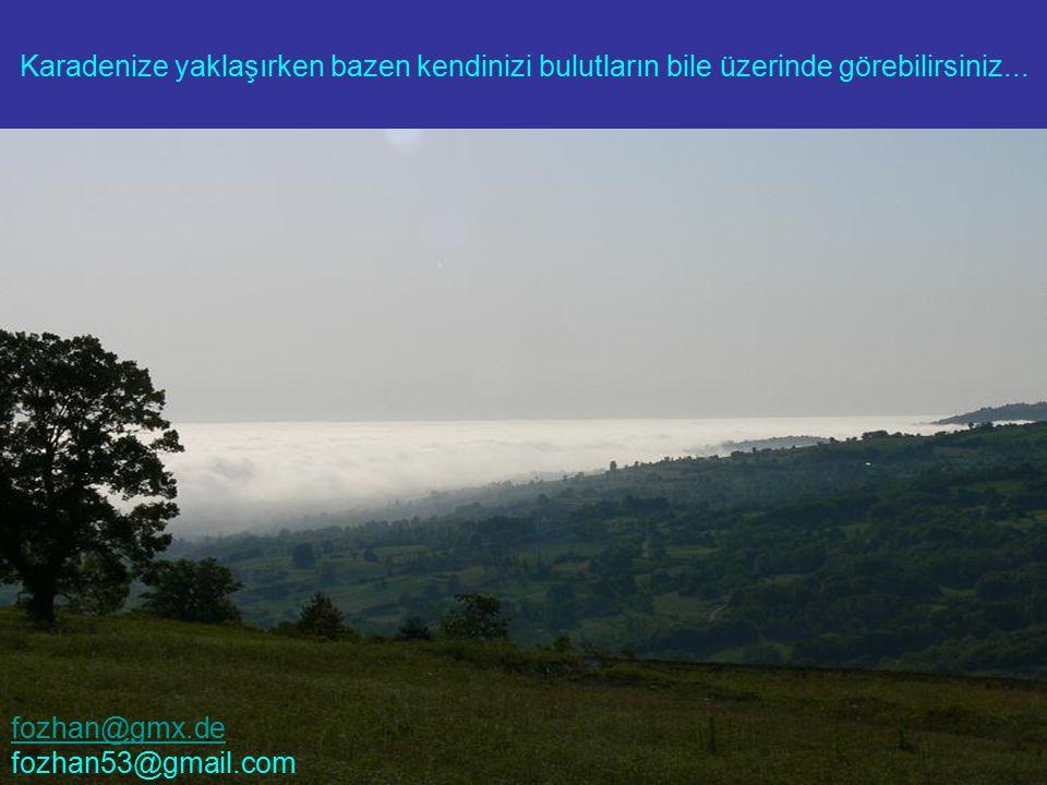 Karadenize yaklaşırken bazen kendinizi bulutların bile üzerinde görebilirsiniz... fozhan@gmx.de fozhan53@gmail.com
