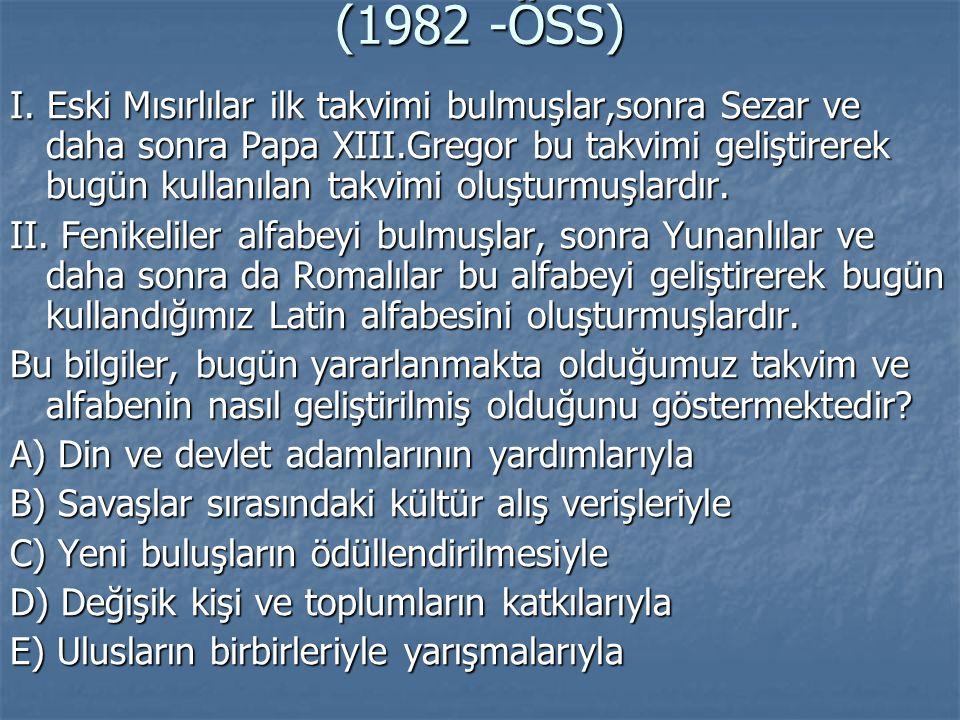 (1982 -ÖSS) I. Eski Mısırlılar ilk takvimi bulmuşlar,sonra Sezar ve daha sonra Papa XIII.Gregor bu takvimi geliştirerek bugün kullanılan takvimi oluşt