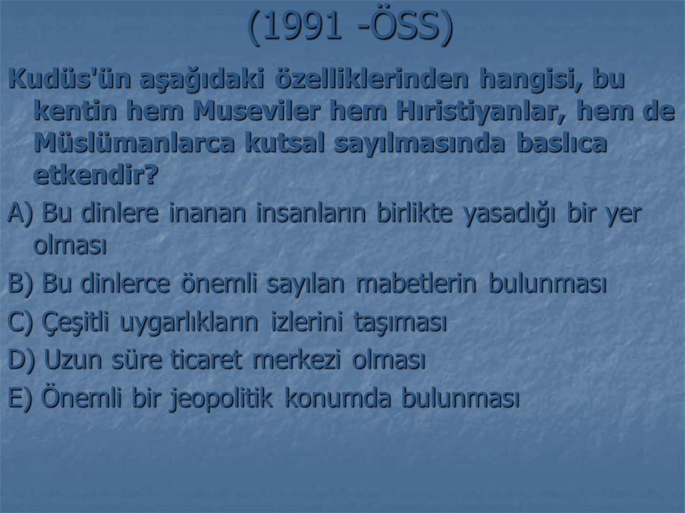 (1991 -ÖSS) Kudüs'ün aşağıdaki özelliklerinden hangisi, bu kentin hem Museviler hem Hıristiyanlar, hem de Müslümanlarca kutsal sayılmasında baslıca et
