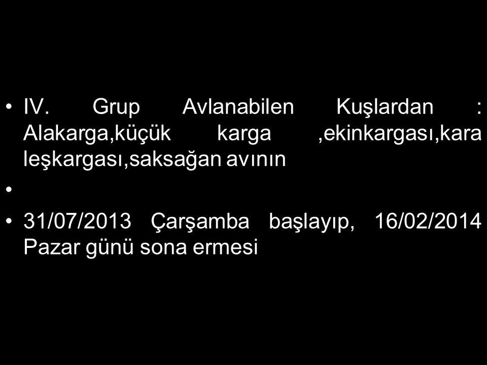 IV. Grup Avlanabilen Kuşlardan : Alakarga,küçük karga,ekinkargası,kara leşkargası,saksağan avının 31/07/2013 Çarşamba başlayıp, 16/02/2014 Pazar günü