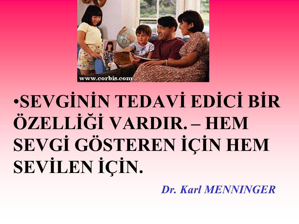 SEVGİNİN TEDAVİ EDİCİ BİR ÖZELLİĞİ VARDIR. – HEM SEVGİ GÖSTEREN İÇİN HEM SEVİLEN İÇİN. Dr. Karl MENNINGER