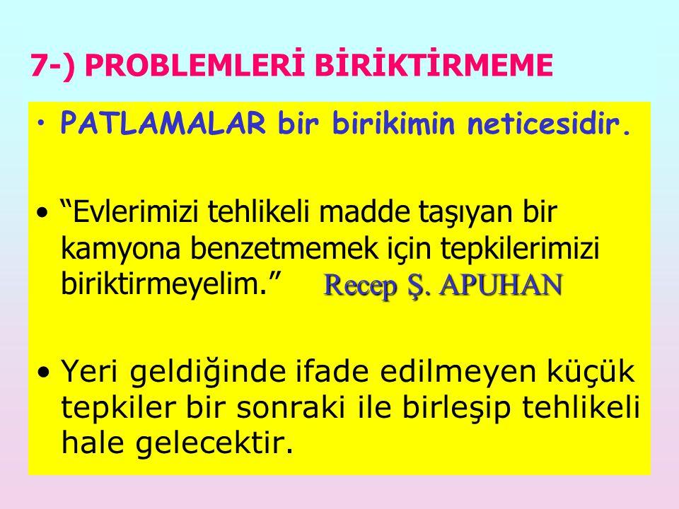 7-) PROBLEMLERİ BİRİKTİRMEME PATLAMALAR bir birikimin neticesidir.