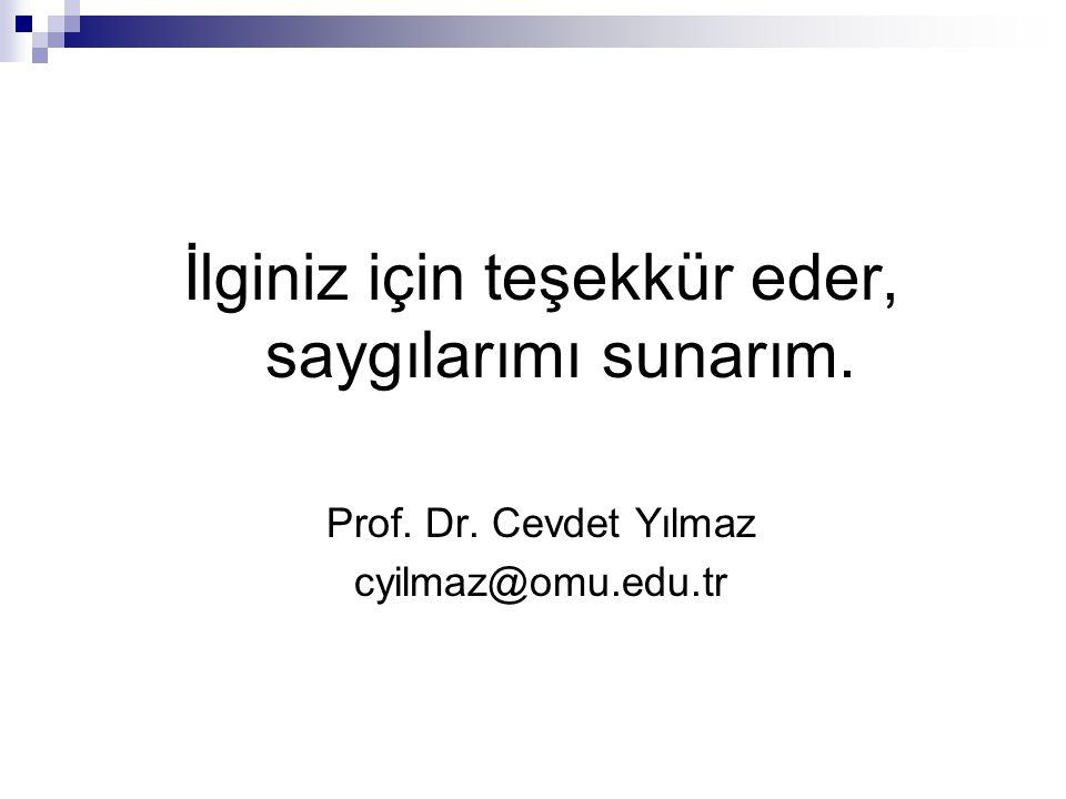 İlginiz için teşekkür eder, saygılarımı sunarım. Prof. Dr. Cevdet Yılmaz cyilmaz@omu.edu.tr