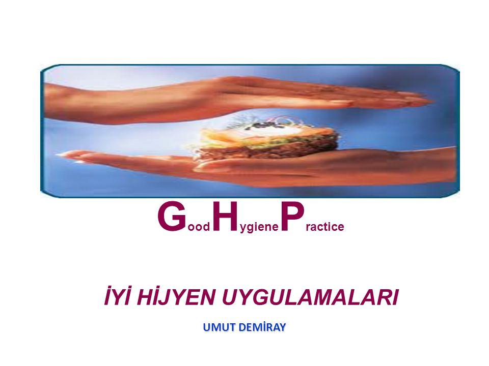 G ood H ygiene P ractice İYİ HİJYEN UYGULAMALARI UMUT DEMİRAY