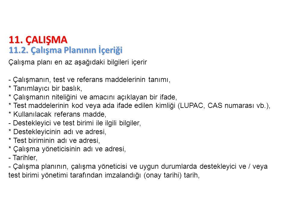 11. ÇALIŞMA 11.2. Çalışma Planının İçeriği Çalışma planı en az aşağıdaki bilgileri içerir - Çalışmanın, test ve referans maddelerinin tanımı, * Tanıml