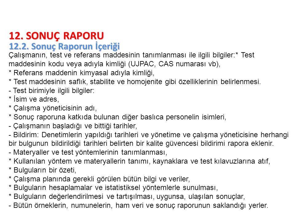 12. SONUÇ RAPORU 12.2. Sonuç Raporun İçeriği Çalışmanın, test ve referans maddesinin tanımlanması ile ilgili bilgiler:* Test maddesinin kodu veya adıy