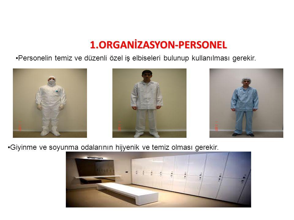 1.ORGANİZASYON-PERSONEL Personelin temiz ve düzenli özel iş elbiseleri bulunup kullanılması gerekir. Giyinme ve soyunma odalarının hijyenik ve temiz o
