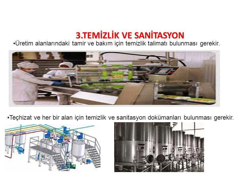 3.TEMİZLİK VE SANİTASYON Üretim alanlarındaki tamir ve bakım için temizlik talimatı bulunması gerekir. Teçhizat ve her bir alan için temizlik ve sanit