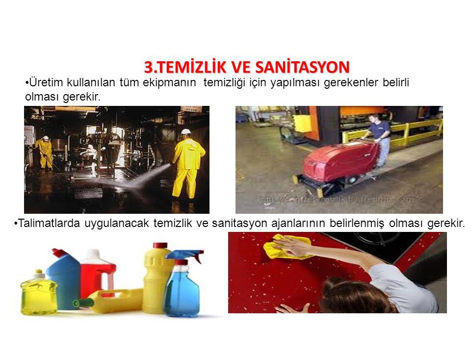 3.TEMİZLİK VE SANİTASYON Üretim kullanılan tüm ekipmanın temizliği için yapılması gerekenler belirli olması gerekir. Talimatlarda uygulanacak temizlik
