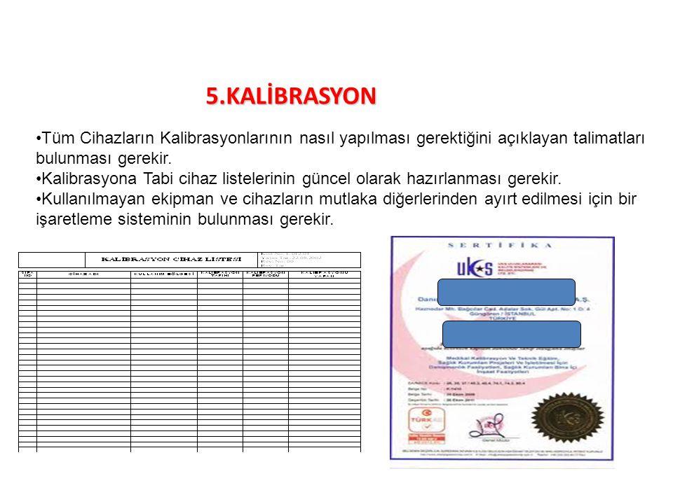 5.KALİBRASYON Tüm Cihazların Kalibrasyonlarının nasıl yapılması gerektiğini açıklayan talimatları bulunması gerekir. Kalibrasyona Tabi cihaz listeleri