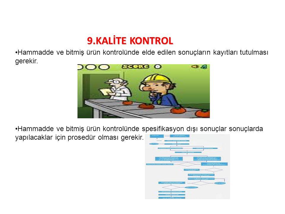 9.KALİTE KONTROL Hammadde ve bitmiş ürün kontrolünde elde edilen sonuçların kayıtları tutulması gerekir. Hammadde ve bitmiş ürün kontrolünde spesifika