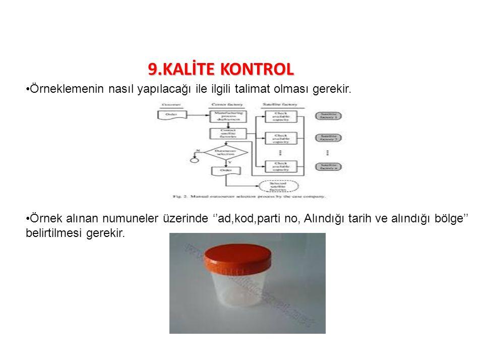 9.KALİTE KONTROL Örneklemenin nasıl yapılacağı ile ilgili talimat olması gerekir. Örnek alınan numuneler üzerinde ''ad,kod,parti no, Alındığı tarih ve