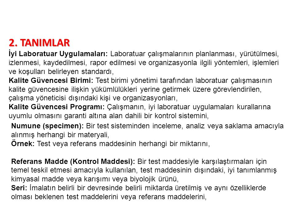2. TANIMLAR İyi Laboratuar Uygulamaları: Laboratuar çalışmalarının planlanması, yürütülmesi, izlenmesi, kaydedilmesi, rapor edilmesi ve organizasyonla