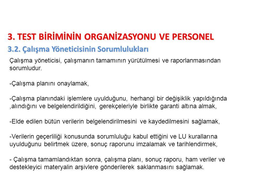 3. TEST BİRİMİNİN ORGANİZASYONU VE PERSONEL 3.2. Çalışma Yöneticisinin Sorumlulukları Çalışma yöneticisi, çalışmanın tamamının yürütülmesi ve raporlan
