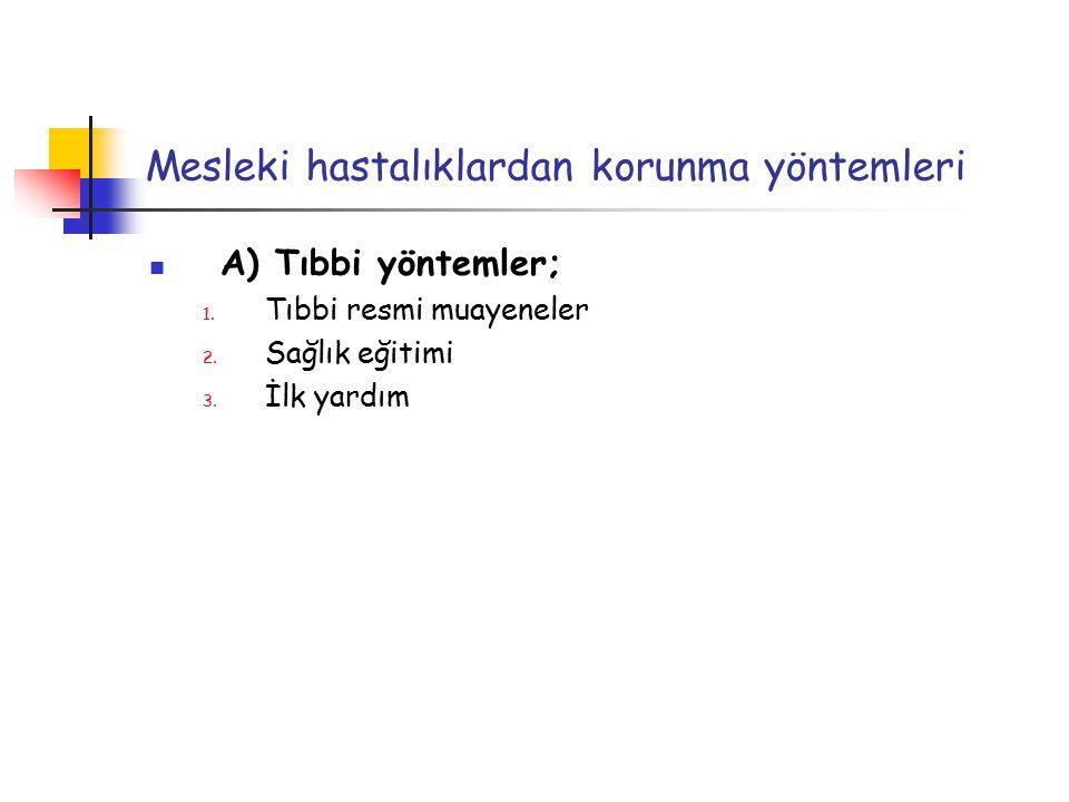 Mesleki hastalıklardan korunma yöntemleri A) Tıbbi yöntemler; 1.