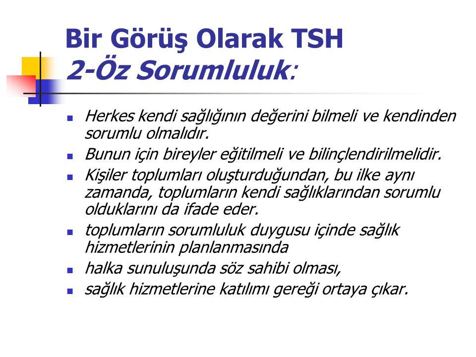 Bir Görüş Olarak TSH 2-Öz Sorumluluk: Herkes kendi sağlığının değerini bilmeli ve kendinden sorumlu olmalıdır.