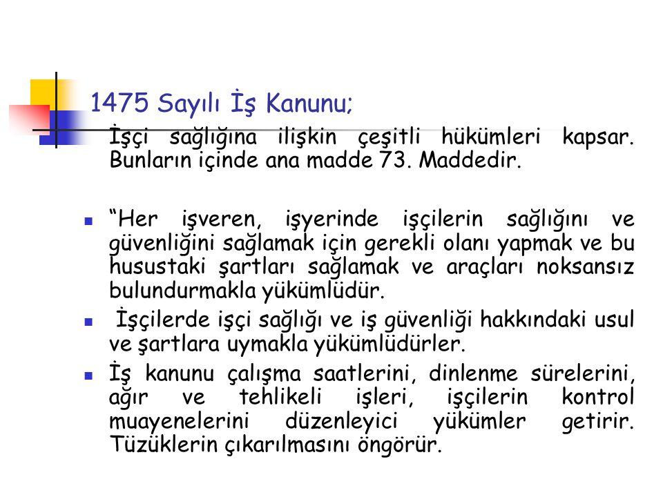 1475 Sayılı İş Kanunu; İşçi sağlığına ilişkin çeşitli hükümleri kapsar.
