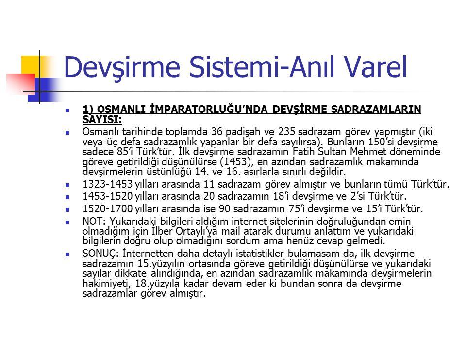 Devşirme Sistemi-Anıl Varel 1) OSMANLI İMPARATORLUĞU'NDA DEVŞİRME SADRAZAMLARIN SAYISI: Osmanlı tarihinde toplamda 36 padişah ve 235 sadrazam görev yapmıştır (iki veya üç defa sadrazamlık yapanlar bir defa sayılırsa).
