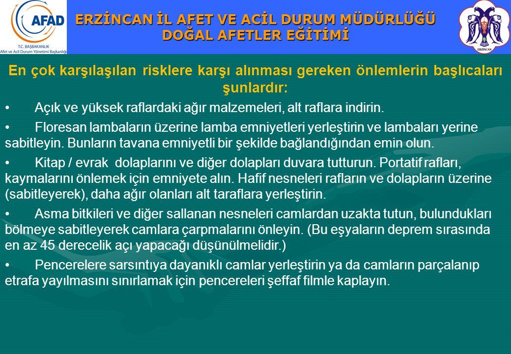 ERZİNCAN İL AFET VE ACİL DURUM MÜDÜRLÜĞÜ DOĞAL AFETLER EĞİTİMİ En çok karşılaşılan risklere karşı alınması gereken önlemlerin başlıcaları şunlardır: A