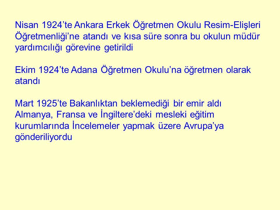 Nisan 1924'te Ankara Erkek Öğretmen Okulu Resim-Elişleri Öğretmenliği'ne atandı ve kısa süre sonra bu okulun müdür yardımcılığı görevine getirildi Eki