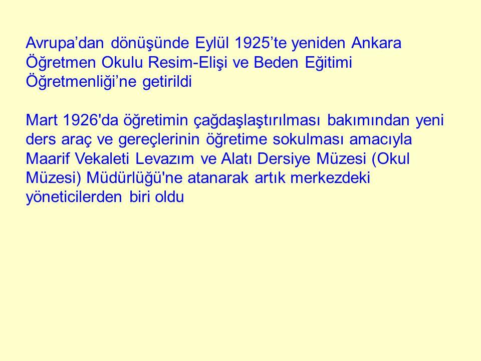 Avrupa'dan dönüşünde Eylül 1925'te yeniden Ankara Öğretmen Okulu Resim-Elişi ve Beden Eğitimi Öğretmenliği'ne getirildi Mart 1926'da öğretimin çağdaşl