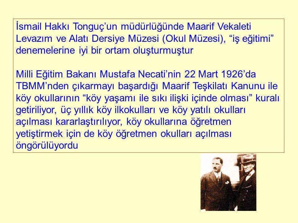 """İsmail Hakkı Tonguç'un müdürlüğünde Maarif Vekaleti Levazım ve Alatı Dersiye Müzesi (Okul Müzesi), """"iş eğitimi"""" denemelerine iyi bir ortam oluşturmuşt"""