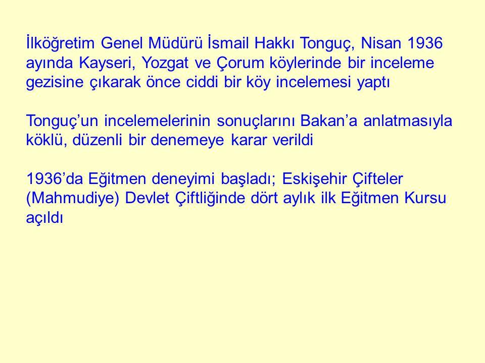 İlköğretim Genel Müdürü İsmail Hakkı Tonguç, Nisan 1936 ayında Kayseri, Yozgat ve Çorum köylerinde bir inceleme gezisine çıkarak önce ciddi bir köy in
