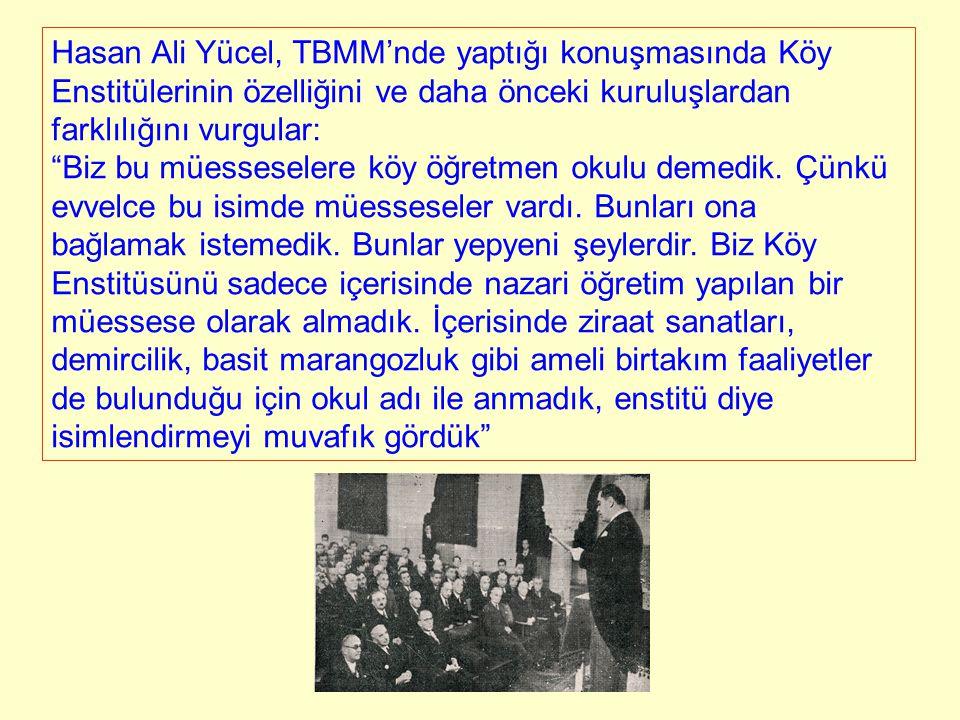 """Hasan Ali Yücel, TBMM'nde yaptığı konuşmasında Köy Enstitülerinin özelliğini ve daha önceki kuruluşlardan farklılığını vurgular: """"Biz bu müesseselere"""