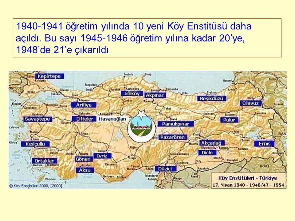 1940-1941 öğretim yılında 10 yeni Köy Enstitüsü daha açıldı. Bu sayı 1945-1946 öğretim yılına kadar 20'ye, 1948'de 21'e çıkarıldı