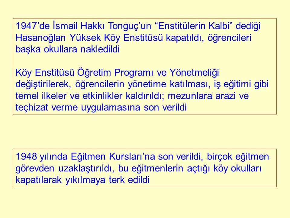 """1947'de İsmail Hakkı Tonguç'un """"Enstitülerin Kalbi"""" dediği Hasanoğlan Yüksek Köy Enstitüsü kapatıldı, öğrencileri başka okullara nakledildi Köy Enstit"""