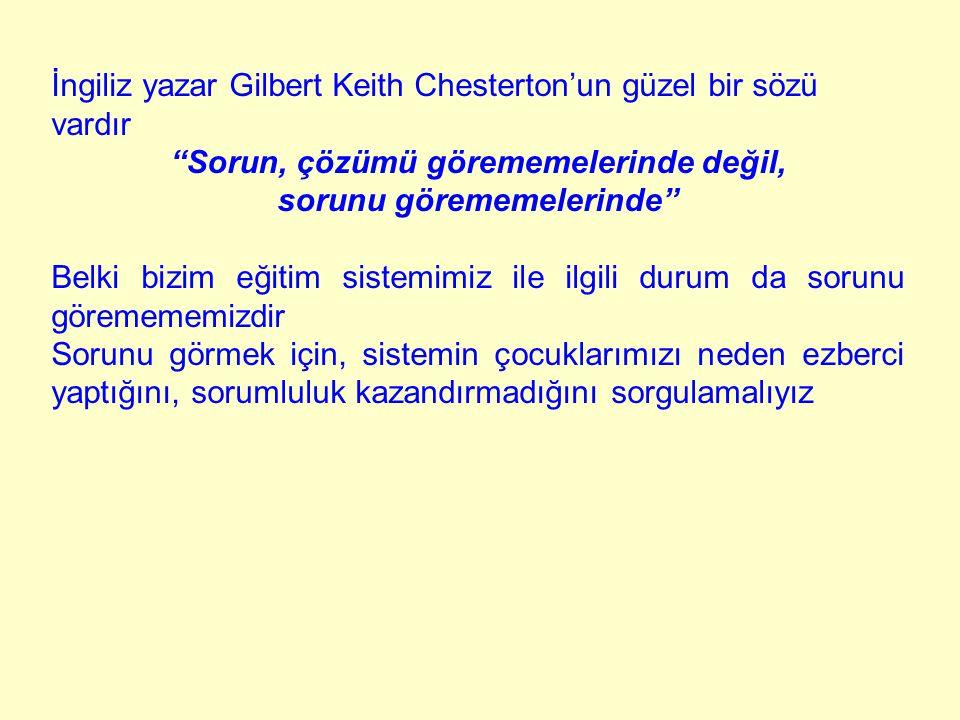 """İngiliz yazar Gilbert Keith Chesterton'un güzel bir sözü vardır """"Sorun, çözümü görememelerinde değil, sorunu görememelerinde"""" Belki bizim eğitim siste"""