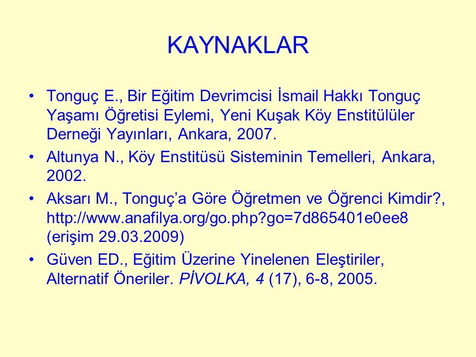 KAYNAKLAR Tonguç E., Bir Eğitim Devrimcisi İsmail Hakkı Tonguç Yaşamı Öğretisi Eylemi, Yeni Kuşak Köy Enstitülüler Derneği Yayınları, Ankara, 2007. Al