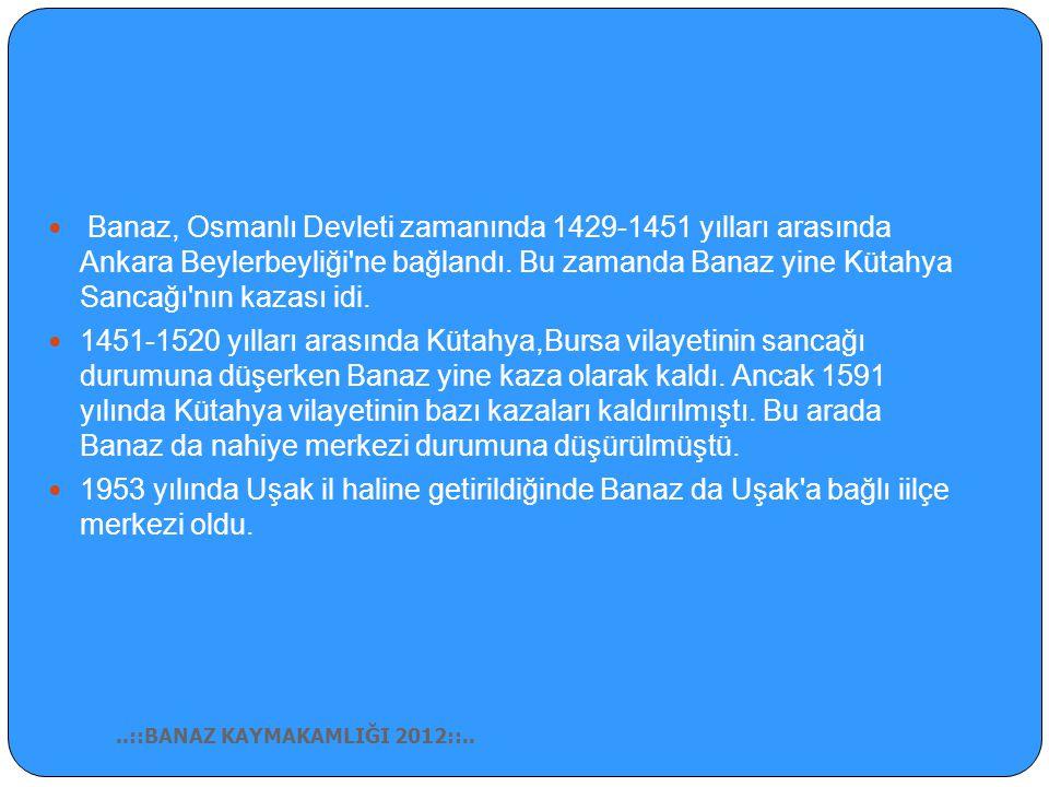 Banaz, Osmanlı Devleti zamanında 1429-1451 yılları arasında Ankara Beylerbeyliği ne bağlandı.
