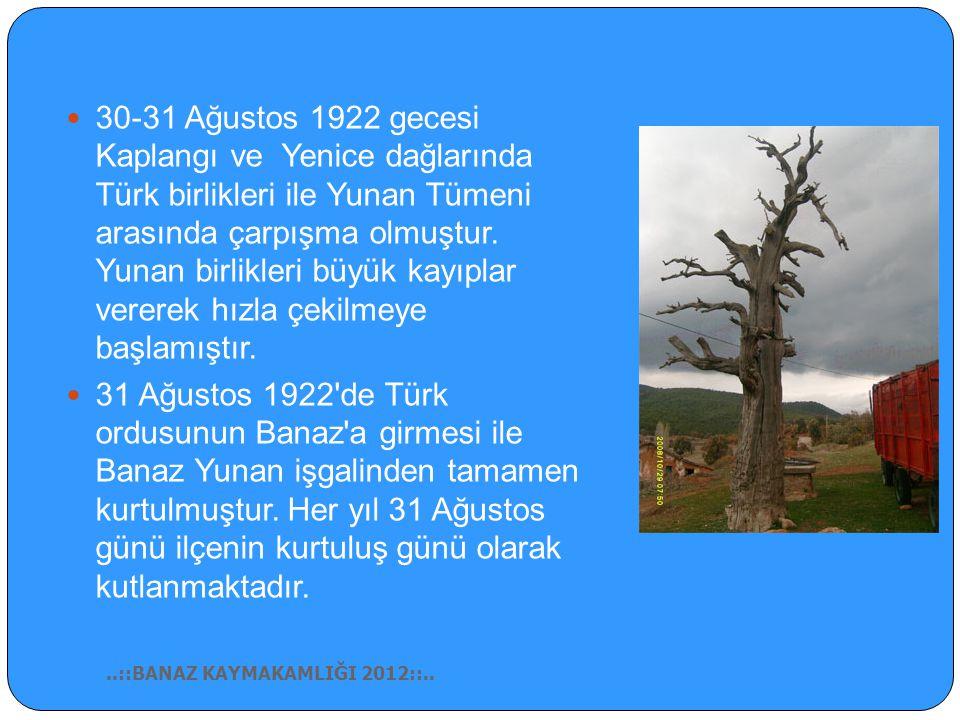 30-31 Ağustos 1922 gecesi Kaplangı ve Yenice dağlarında Türk birlikleri ile Yunan Tümeni arasında çarpışma olmuştur.