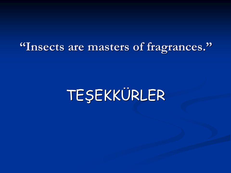 "Doç Dr. Celalettin R. ÇELEBİ & Dr. Nalan AKYOL ""Insects are masters of fragrances."" TEŞEKKÜRLER"
