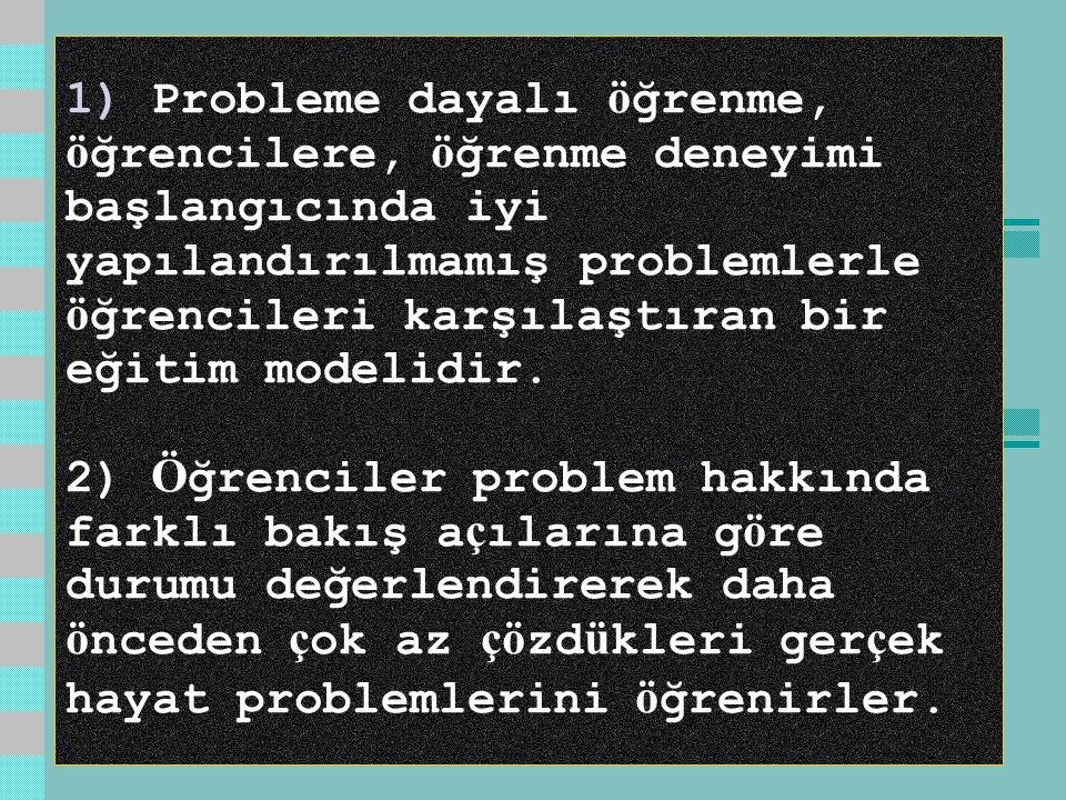 1) Probleme dayalı ö ğrenme, ö ğrencilere, ö ğrenme deneyimi başlangıcında iyi yapılandırılmamış problemlerle ö ğrencileri karşılaştıran bir eğitim modelidir.