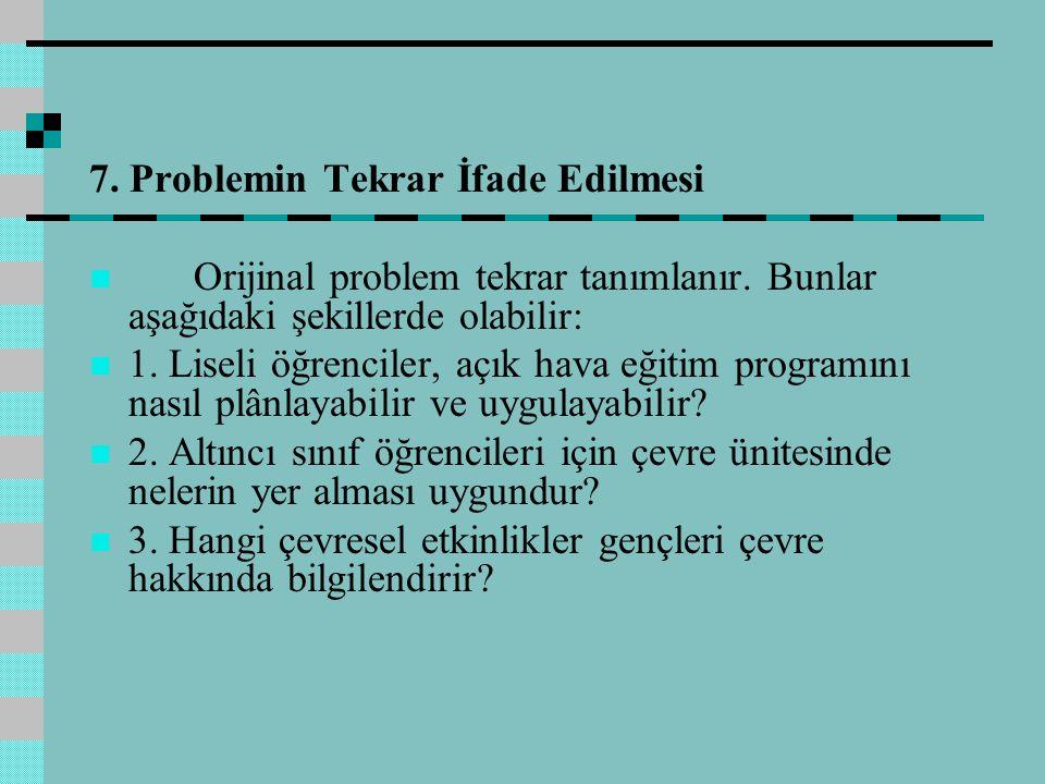 7.Problemin Tekrar İfade Edilmesi Orijinal problem tekrar tanımlanır.