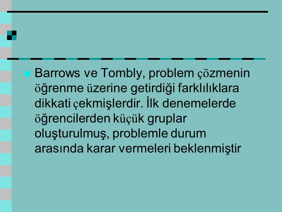 Barrows ve Tombly, problem çö zmenin ö ğrenme ü zerine getirdiği farklılıklara dikkati ç ekmişlerdir.