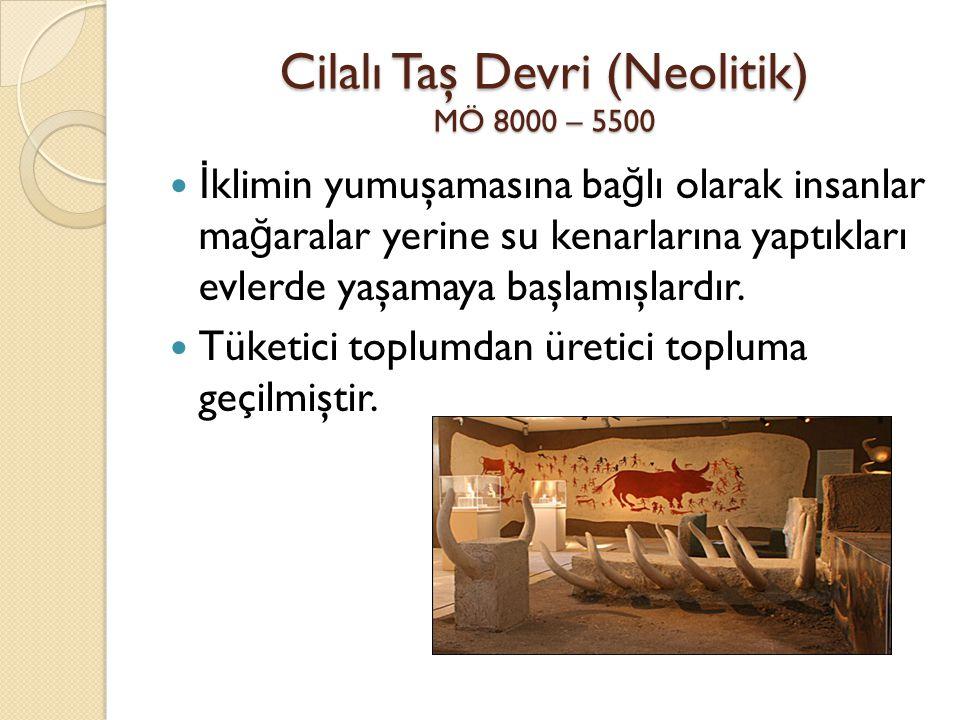 Cilalı Taş Devri (Neolitik) MÖ 8000 – 5500 İ klimin yumuşamasına ba ğ lı olarak insanlar ma ğ aralar yerine su kenarlarına yaptıkları evlerde yaşamaya
